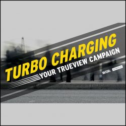 Turbo charging your trueview campaign